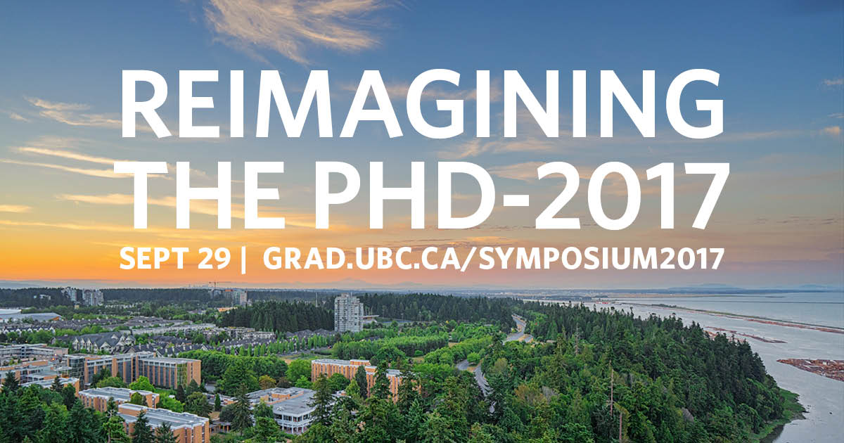 Reimagining the PhD-2017. Sept. 29, grad.ubc.ca/symposium2017